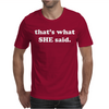 That's What She Said Mens T-Shirt