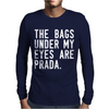 The Bags Under My Eyes Are Brand Mens Long Sleeve T-Shirt