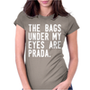The Bags Under My Eyes Are Brand Womens Fitted T-Shirt