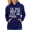 The Bags Under My Eyes Are Brand Womens Hoodie