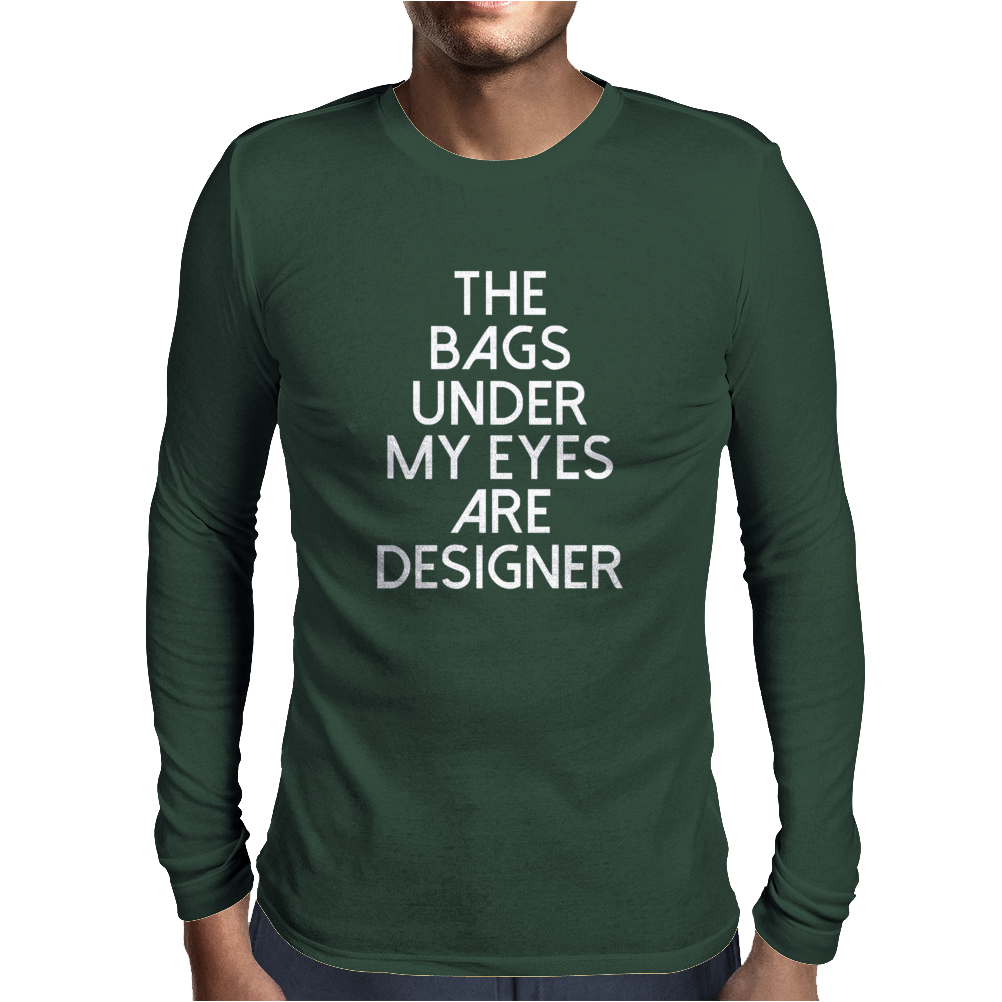 The Bags Under My Eyes Are Designer Fashion Humor Funny Mens Long Sleeve T-Shirt