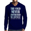 THE COLD NEVER BOTHERED ME ANYWAY Mens Hoodie