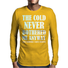 THE COLD NEVER BOTHERED ME ANYWAY Mens Long Sleeve T-Shirt