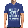 THE COLD NEVER BOTHERED ME ANYWAY Mens Polo