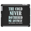 THE COLD NEVER BOTHERED ME ANYWAY Tablet