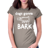 THE JANOSKIANS DOGS GONNA BARK Womens Fitted T-Shirt