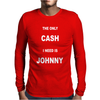 THE ONLY CASH I NEED IS JOHNNY Mens Long Sleeve T-Shirt