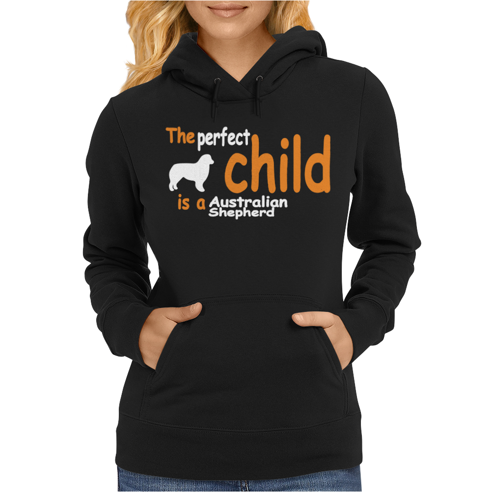 The PERFECT CHILD IS A Australian Shepherd Womens Hoodie