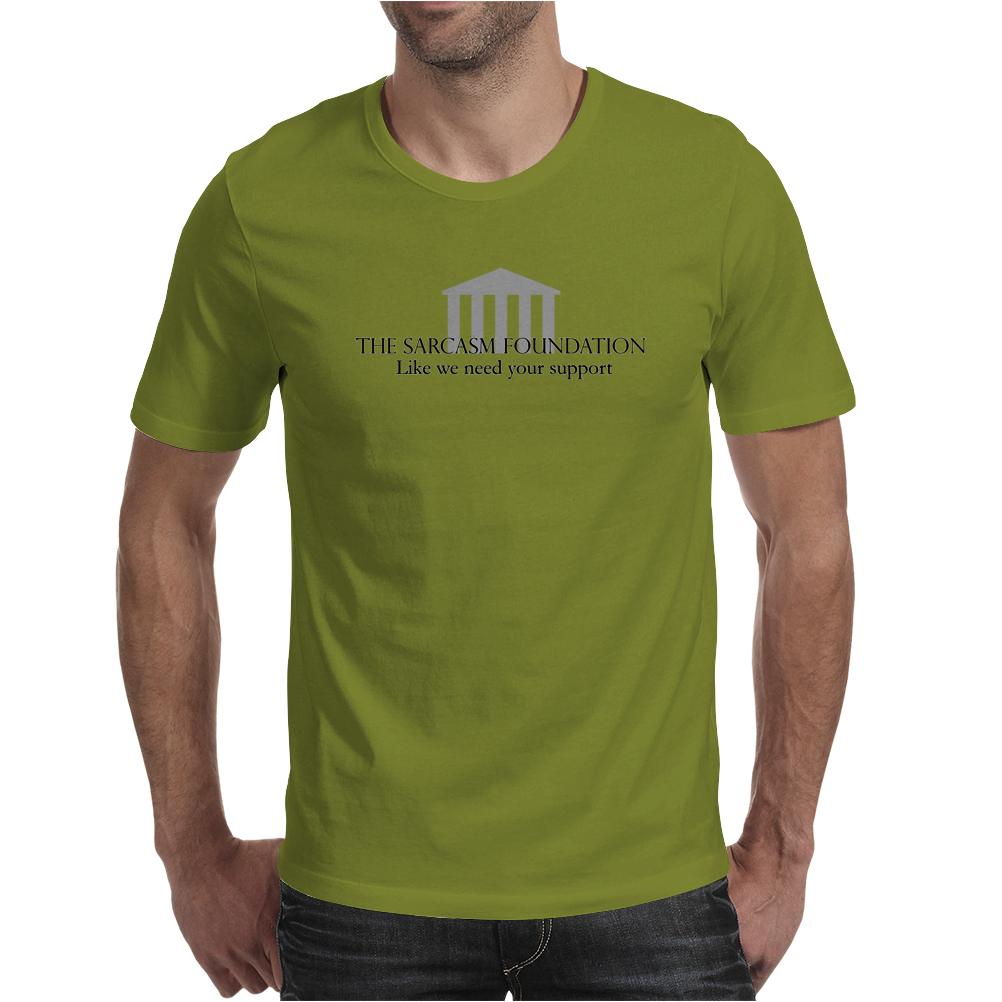 The Sarcasm Foundation - Like we need your support Mens T-Shirt