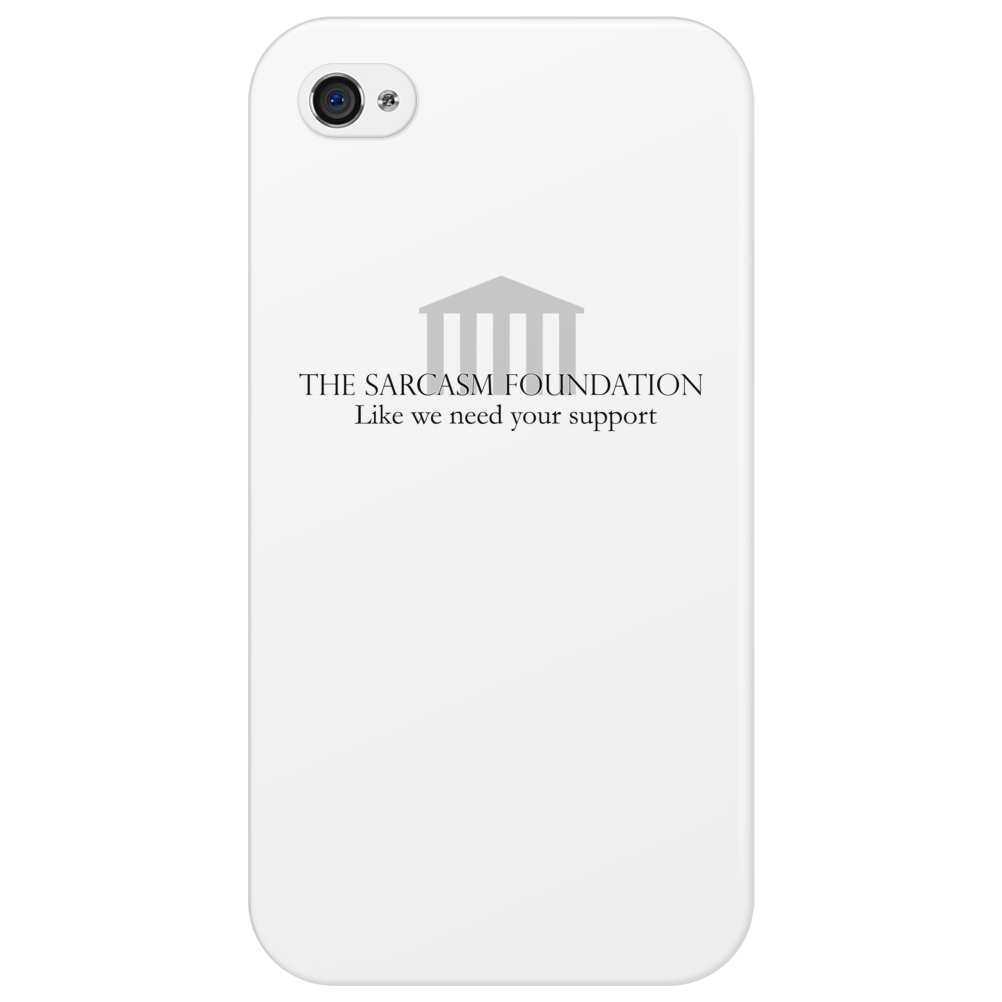 The Sarcasm Foundation - Like we need your support Phone Case