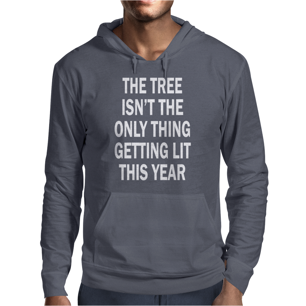 The Tree Isn't The Only Thing Getting Lit This Year Mens Hoodie