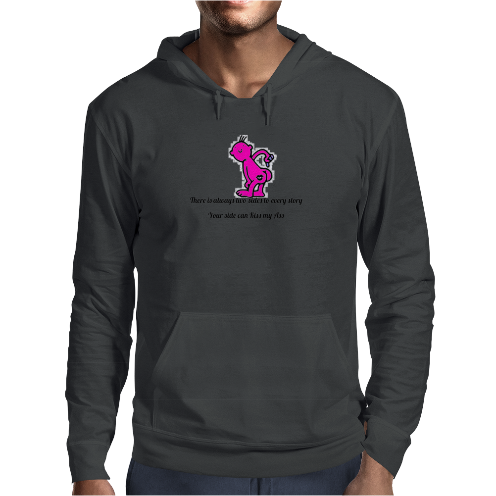 There are two sides to every story  Your side can kiss my ass Mens Hoodie
