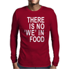 There is no 'we' in Food Mens Long Sleeve T-Shirt