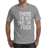 There is no 'we' in Food Mens T-Shirt