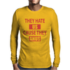 They Hate Us Cause They Anus Mens Long Sleeve T-Shirt