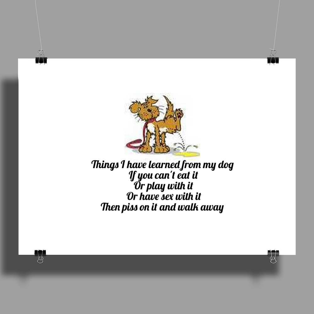 Things I have learned from my Dog if you cant eat it or play with it or have sex with it then piss  Poster Print (Landscape)