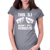 This DJ Doesn't Take Requests Womens Fitted T-Shirt