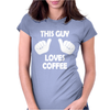 This Guy Loves Coffee Womens Fitted T-Shirt