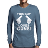 This Guy Loves Guns Mens Long Sleeve T-Shirt