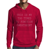 This Is My Too Tired To Function Sweatshirt Mens Hoodie