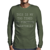 This Is My Too Tired To Function Sweatshirt Mens Long Sleeve T-Shirt