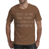 This Is My Too Tired To Function Sweatshirt Mens T-Shirt