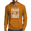 This Is No Trick, I'm A Treat Mens Hoodie