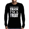 This Is No Trick, I'm A Treat Mens Long Sleeve T-Shirt