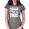 This Is No Trick, I'm A Treat Womens Fitted T-Shirt