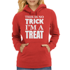 This Is No Trick, I'm A Treat Womens Hoodie
