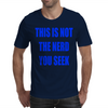 This is not the nerd you seek Mens T-Shirt