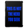 This is not the nerd you seek Tablet (vertical)