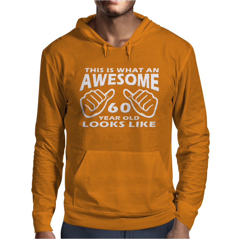 This Is What An Awesome 60 Year Old Looks Like Mens Hoodie