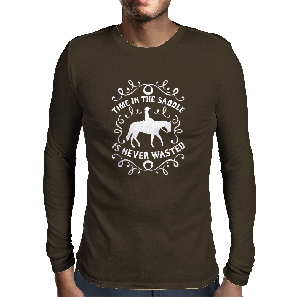 Time In The Saddle Is Never Wasted Mens Long Sleeve T-Shirt