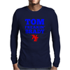 Tom Freakin Brady Mens Long Sleeve T-Shirt