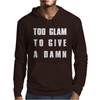 TOO GLAM TO GIVE A DAMN Mens Hoodie