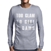 TOO GLAM TO GIVE A DAMN Mens Long Sleeve T-Shirt