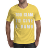 TOO GLAM TO GIVE A DAMN Mens T-Shirt