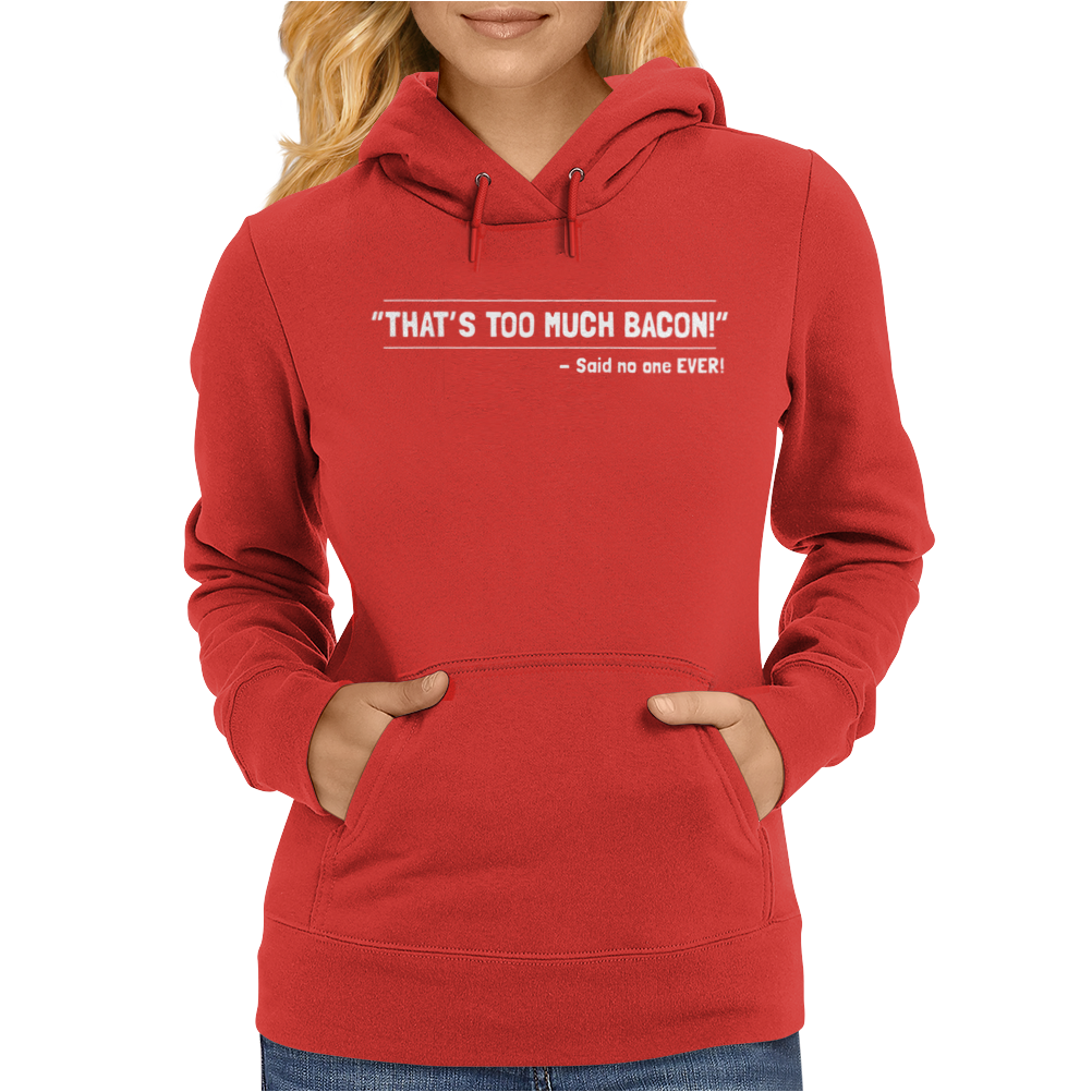 TOO MUCH BACON FUNNY Womens Hoodie
