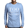 Too Pretty To Care Mens Long Sleeve T-Shirt