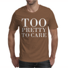 Too Pretty To Care Mens T-Shirt