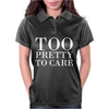 Too Pretty To Care Womens Polo