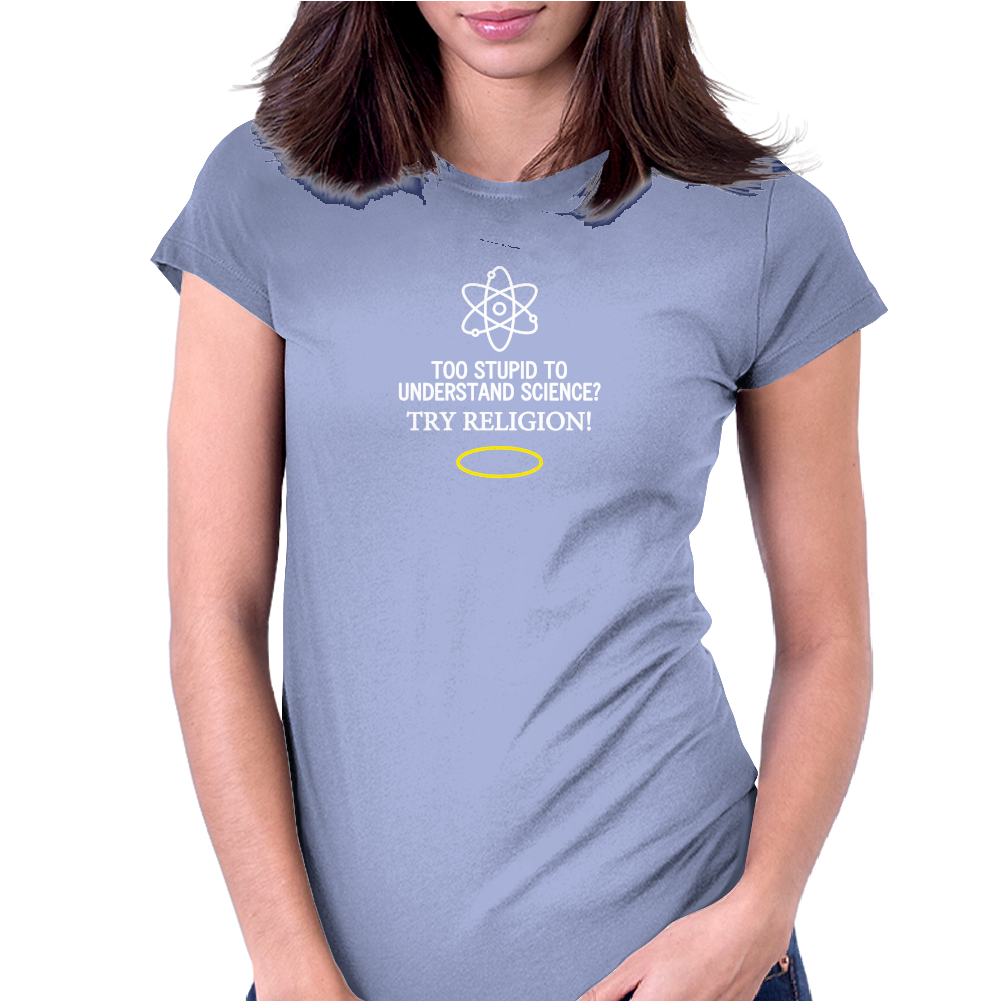 Too Stupid to Understand Science? White Text Womens Fitted T-Shirt
