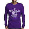Tool Rules, Funny Mens Long Sleeve T-Shirt