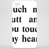 touch my butt and you touch my heart Phone Case