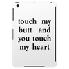 touch my butt and you touch my heart Tablet (vertical)