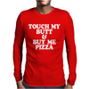 TOUCH MY BUTT BUY ME PIZZA Mens Long Sleeve T-Shirt
