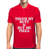TOUCH MY BUTT BUY ME PIZZA Mens Polo