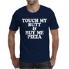 TOUCH MY BUTT BUY ME PIZZA Mens T-Shirt