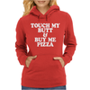 TOUCH MY BUTT BUY ME PIZZA Womens Hoodie